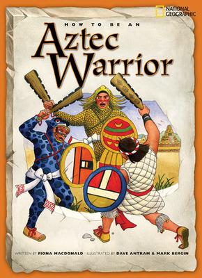 How to Be an Aztec Warrior - MacDonald, Fiona