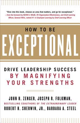 How to Be Exceptional: Drive Leadership Success by Magnifying Your Strengths - Zenger, John H