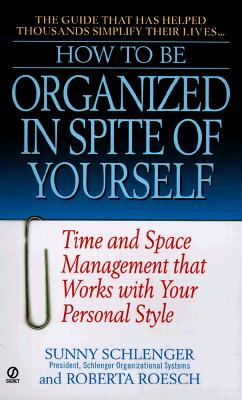 How to Be Organized in Spite of Yourself: Time and Space Management That Works with Your Personal Style - Schlenger, Sunny, and Roesch, Roberta