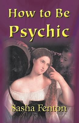 How to Be Psychic - Fenton, Sasha
