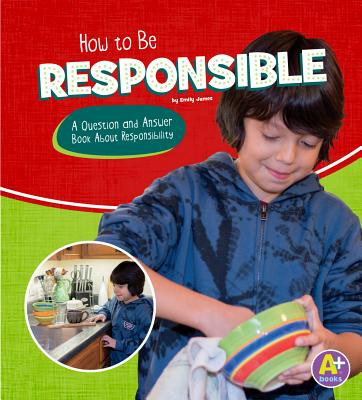 How to Be Responsible: A Question and Answer Book about Responsibility - James, Emily