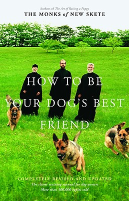 How to Be Your Dog's Best Friend: The Classic Training Manual for Dog Owners - Monks of New Skete