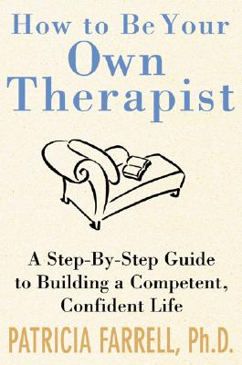 How to Be Your Own Therapist - Farrell, Patricia A, PH.D.