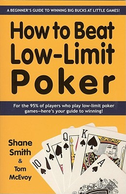 How to Beat Low-Limit Poker: A Beginner's Guide to Winning Big Bucks at Little Games! - Smith, Shane