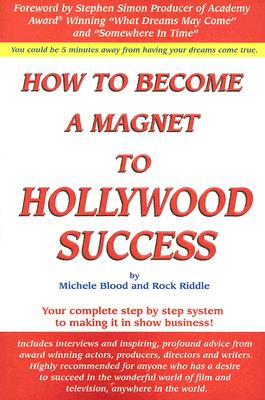 How to Become a Magnet to Hollywood Success - Blood, Michele, and Riddle, Rock
