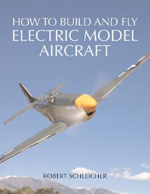 How to Build and Fly Electric Model Aircraft - Schleicher, Robert