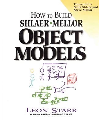 How to Build Shlaer-Mellor Object Models - Starr, Leon, and Yourdon Press
