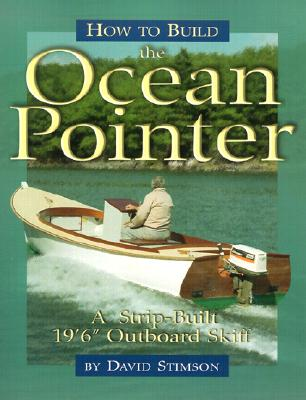"How to Build the Ocean Pointer: A Strip-Built 19'6"" Outboard Skiff - Stimson, David"