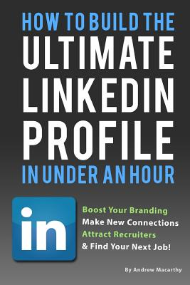 How to Build the Ultimate Linkedin Profile in Under an Hour: Boost Your Branding - Macarthy, Andrew