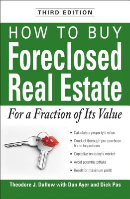 How to Buy Foreclosed Real Estate: For a Fraction of Its Value - Dallow, Theodore J