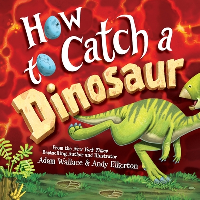 How To Catch a Dinosaur - Wallace, Adam