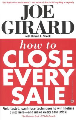 How to Close Every Sale - Girard, Joe, and Casemore, Robert, and Shook, Robert L