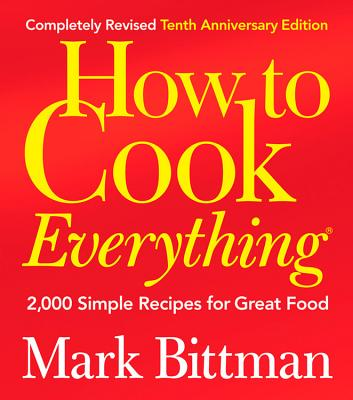 How to Cook Everything: 2,000 Simple Recipes for Great Food - Bittman, Mark