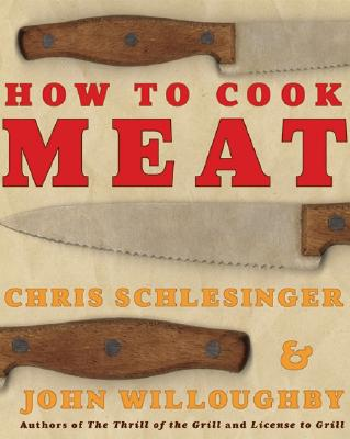 How to Cook Meat - Schlesinger, Chris, and Willoughby, John