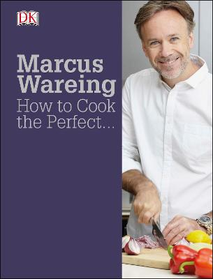 How to Cook the Perfect... - Wareing, Marcus