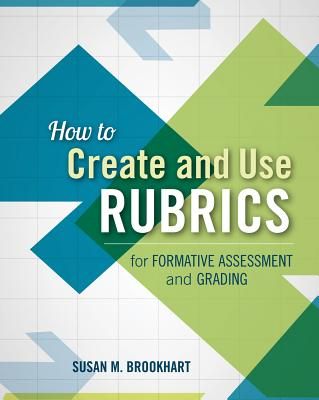 How to Create and Use Rubrics for Formative Assessment and Grading - Brookhart, Susan M