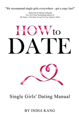 How to Date!: Single Girls' Dating Manual - Kang, India
