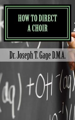 How to Direct a Choir - Gage D M a, Dr Joseph T