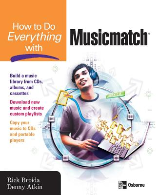 How to Do Everything with Musicmatch - Broida, Rick, and Atkin, Denny