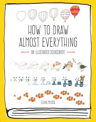 How to Draw Almost Everything: An Illustrated Sourcebook - Miyata, Chika