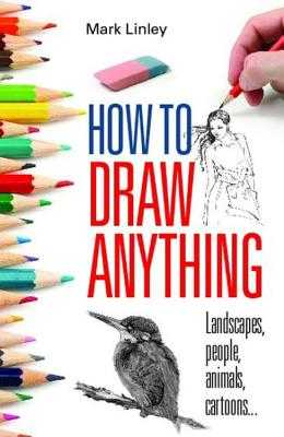 How To Draw Anything - Linley, Mark