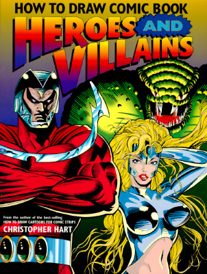How to Draw Comic Book Heroes and Villains - Hart, Christopher
