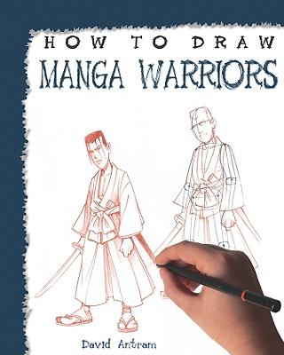 How to Draw Manga Warriors - Antram, David