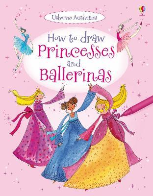 How to Draw Princesses and Ballerinas - Watt, Fiona