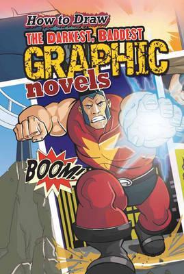 How to Draw the Darkest, Baddest Graphic Novels - Singh, Asavari, and Vaishnav, Ritu (General editor), and Q2AMedia Services Private Ltd