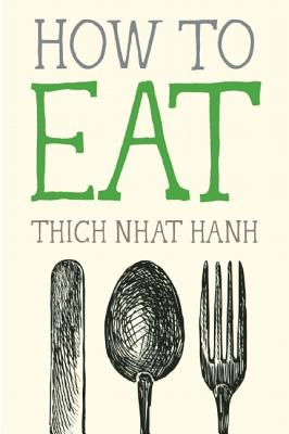 How to Eat - Nhat Hanh, Thich