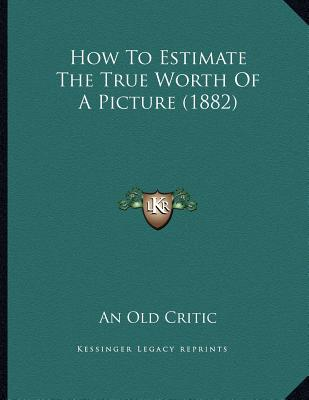 How to Estimate the True Worth of a Picture (1882) - An Old Critic