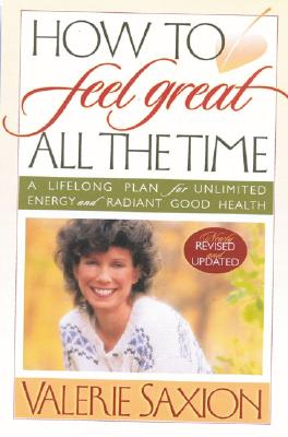 How to Feel Great All the Time - Saxion, Valerie