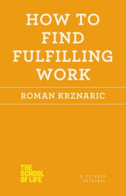 How to Find Fulfilling Work - Krznaric, Roman