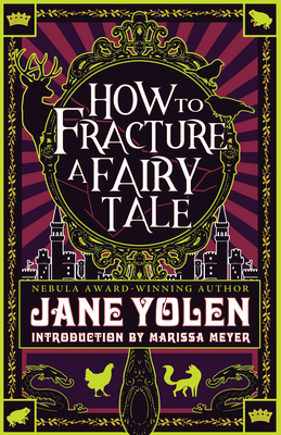 How to Fracture a Fairy Tale - Yolen, Jane