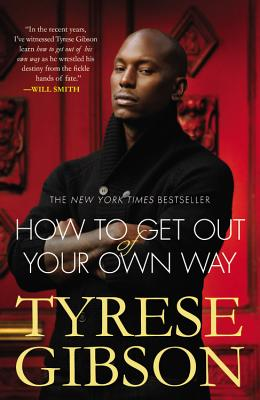 How to Get Out of Your Own Way - Gibson, Tyrese