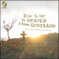 How to Get to Heaven from Scotland - Aidan Moffat & the Best-Ofs