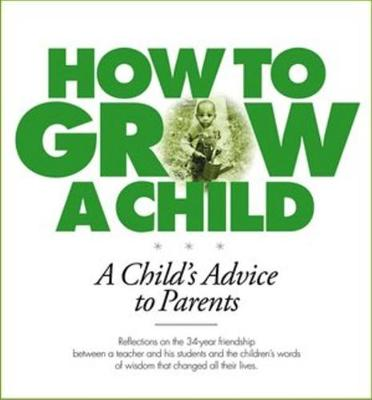 How to Grow a Child: A Child's Advice to Parents - Percy, Bernard, and Arthur, Ann, and Jackson, Linden