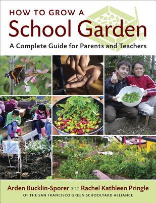 How to Grow a School Garden: A Complete Guide for Parents and Teachers - Bucklin-Sporer, Arden, and Pringle, Rachel
