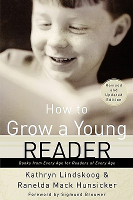 How to Grow a Young Reader: Books from Every Age for Readers of Every Age - Lindskoog, Kathryn Ann, and Hunsicker, Ranelda Mack
