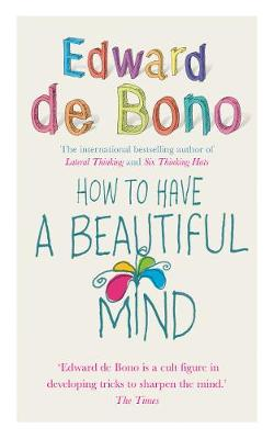 How to Have a Beautiful Mind - de Bono, Edward