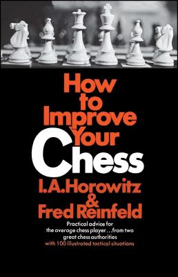 How to Improve Your Chess - Horowitz, Israel a, and Reinfeld, Fred