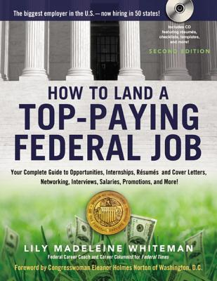 How to Land a Top-Paying Federal Job: Your Complete Guide to Opportunities, Internships, Resumes and Cover Letters, Networking, Interviews, Salaries, Promotions, and More! - Whiteman, Lily