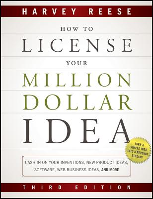 How to License Your Million Dollar Idea: Cash in on Your Inventions, New Product Ideas, Software, Web Business Ideas, and More - Reese, Harvey