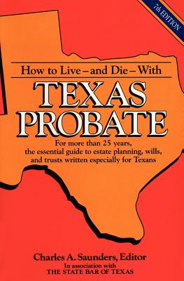 How to Live and Die with Texas Probate - Saunders, Charles A (Editor)