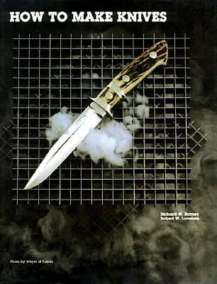 How to Make Knives - Barney, Richard W