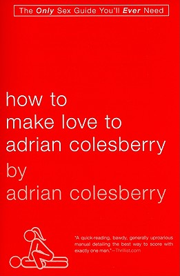 How to Make Love to Adrian Colesberry - Colesberry, Adrian