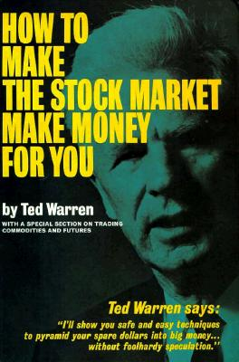 How to Make the Stock Market Make Money for You - Warren, Ted