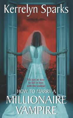 How to Marry a Millionaire Vampire - Sparks, Kerrelyn