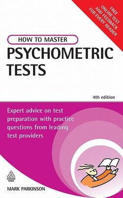 How to Master Psychometric Tests: Expert Advice on Test Preparation with Practice Questions from Leading Test Providers - Parkinson, Mark, PH.D.