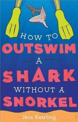 How to Outswim a Shark Without a Snorkel - Keating, Jess